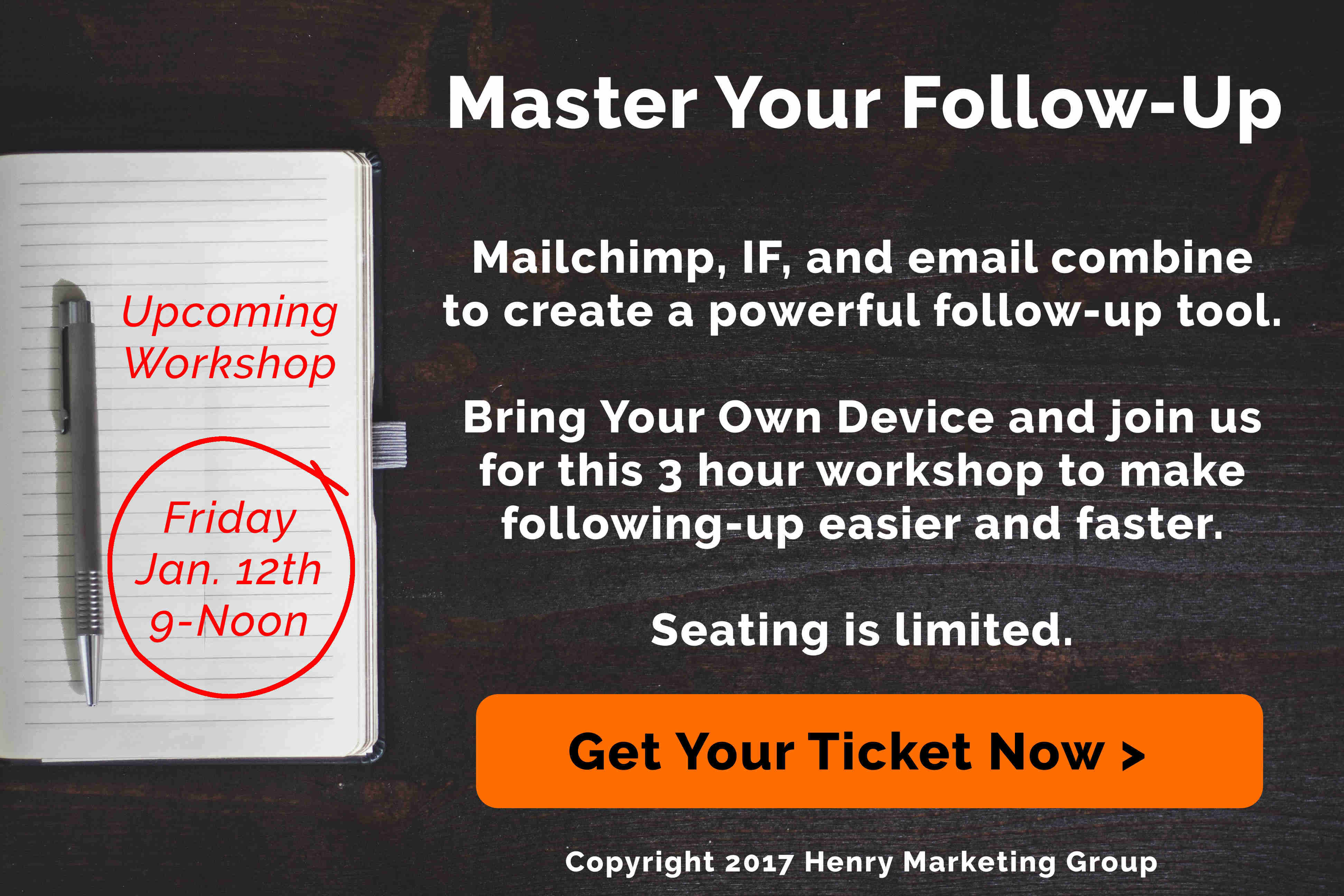 Master Your Follow-Up: Upcoming Workshop: Friday, January, 12th from 9am to noon: Mailchimp, IF, and email combine to create a powerful follow-up tool. Bring Your Own Device and join us for this 3 hour workshop to make following-up easier and faster. Seating is limited.