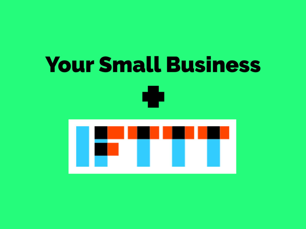 Black text 'Your Small Business +' and the IFTTT logo (blue vertical rectangles and orange horizantal rectangles, spelling out IFTTT), over a mint green background.